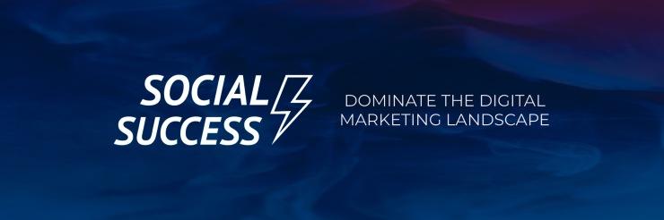 Social Success - Dominate the Digital Marketing Landscape